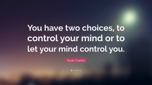 Paulo-Coelho-Quote-You-have-two-choices-to-control-your-mind-or-to